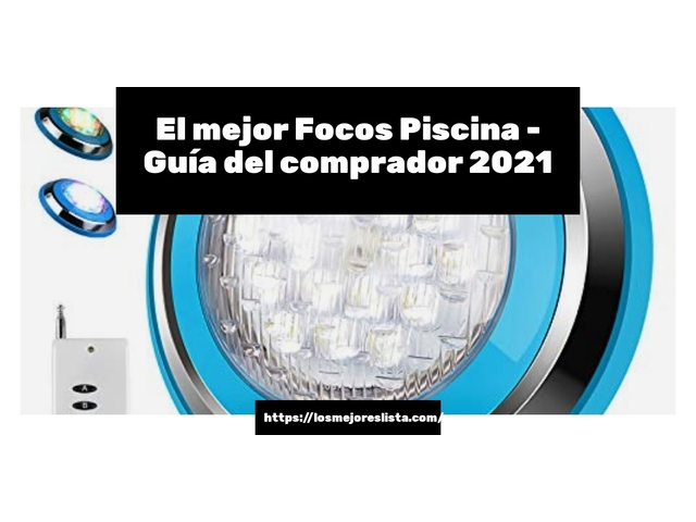 Los Mejores Focos Piscina – Guía de compra, Opiniones y Comparativa del 2021 (España)