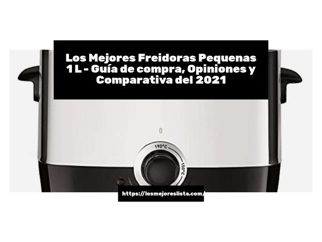 Los Mejores Freidoras Pequenas 1 L – Guía de compra, Opiniones y Comparativa del 2021 (España)