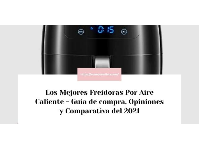 Los Mejores Freidoras Por Aire Caliente – Guía de compra, Opiniones y Comparativa del 2021 (España)