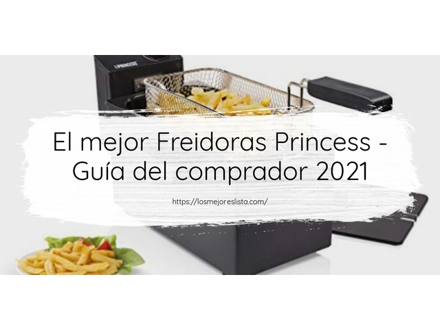 Los Mejores Freidoras Princess – Guía de compra, Opiniones y Comparativa del 2021 (España)