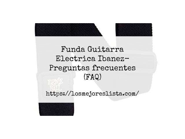 Los Mejores Funda Guitarra Electrica Ibanez – Guía de compra, Opiniones y Comparativa del 2021 (España)