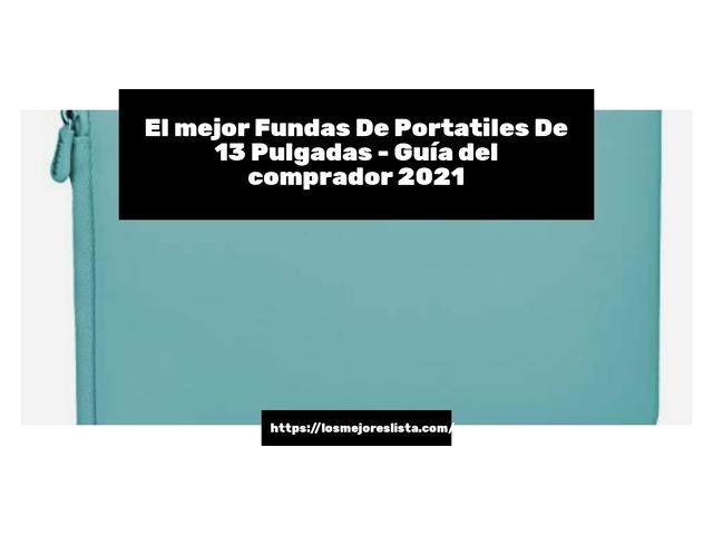 Los Mejores Fundas De Portatiles De 13 Pulgadas – Guía de compra, Opiniones y Comparativa del 2021 (España)