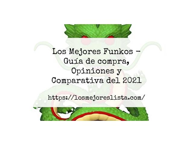 Los Mejores Funkos – Guía de compra, Opiniones y Comparativa del 2021 (España)