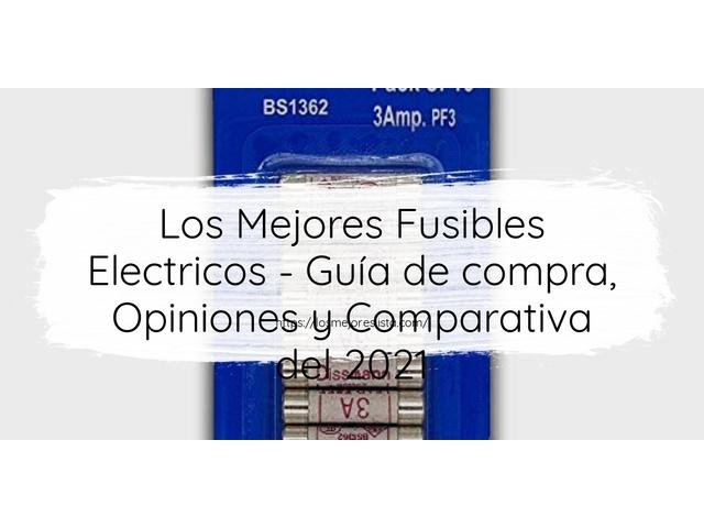 Los Mejores Fusibles Electricos – Guía de compra, Opiniones y Comparativa del 2021 (España)