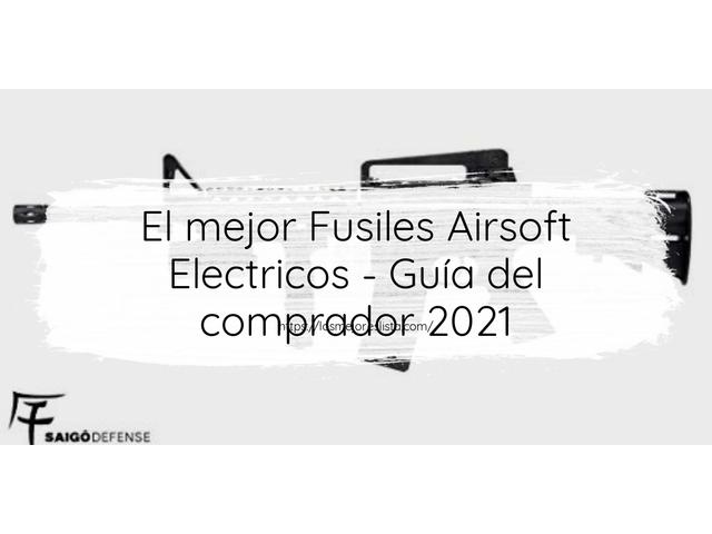 Los Mejores Fusiles Airsoft Electricos – Guía de compra, Opiniones y Comparativa del 2021 (España)