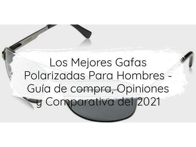 Los Mejores Gafas Polarizadas Para Hombres – Guía de compra, Opiniones y Comparativa del 2021 (España)