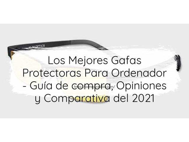 Los Mejores Gafas Protectoras Para Ordenador – Guía de compra, Opiniones y Comparativa del 2021 (España)