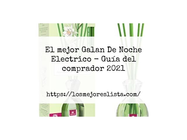 Los Mejores Galan De Noche Electrico – Guía de compra, Opiniones y Comparativa del 2021 (España)