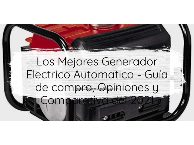 Los Mejores Generador Electrico Automatico – Guía de compra, Opiniones y Comparativa del 2021 (España)