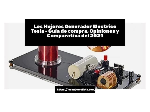 Los Mejores Generador Electrico Tesla – Guía de compra, Opiniones y Comparativa del 2021 (España)