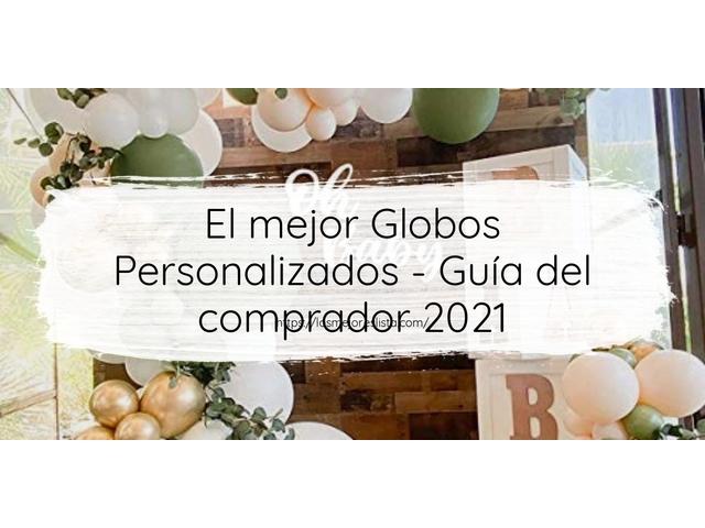 Los Mejores Globos Personalizados – Guía de compra, Opiniones y Comparativa del 2021 (España)