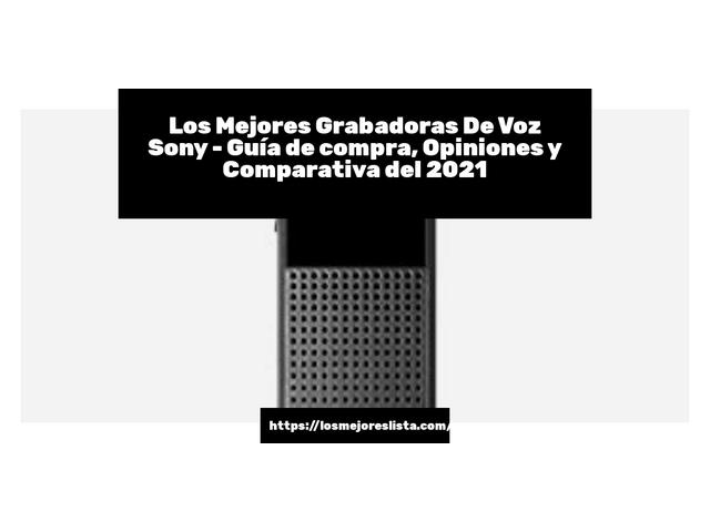 Los Mejores Grabadoras De Voz Sony – Guía de compra, Opiniones y Comparativa del 2021 (España)