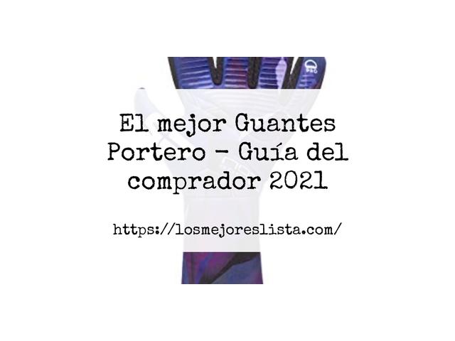 Los Mejores Guantes Portero – Guía de compra, Opiniones y Comparativa del 2021 (España)