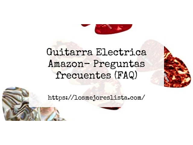 Los Mejores Guitarra Electrica Amazon – Guía de compra, Opiniones y Comparativa del 2021 (España)