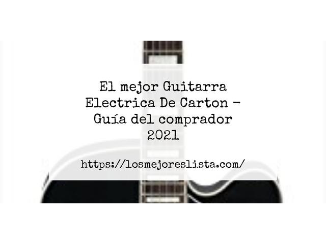 Los Mejores Guitarra Electrica De Carton – Guía de compra, Opiniones y Comparativa del 2021 (España)