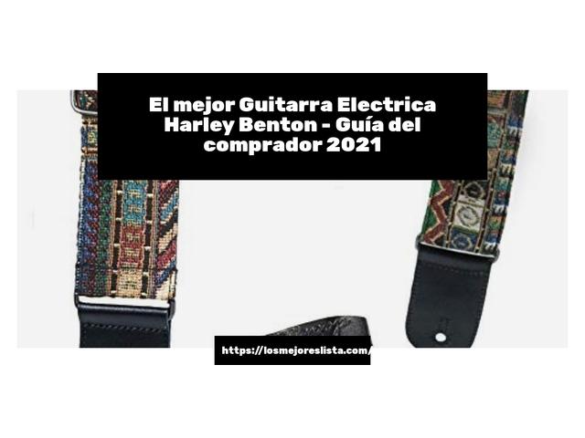 Los Mejores Guitarra Electrica Harley Benton – Guía de compra, Opiniones y Comparativa del 2021 (España)