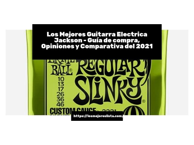 Los Mejores Guitarra Electrica Jackson – Guía de compra, Opiniones y Comparativa del 2021 (España)