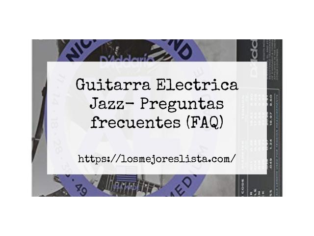 Los Mejores Guitarra Electrica Jazz – Guía de compra, Opiniones y Comparativa del 2021 (España)