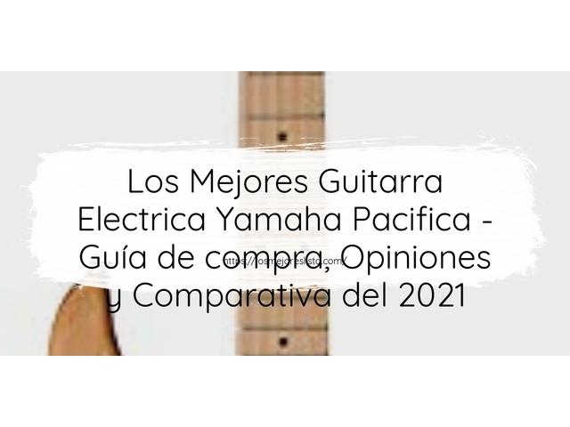 Los Mejores Guitarra Electrica Yamaha Pacifica – Guía de compra, Opiniones y Comparativa del 2021 (España)
