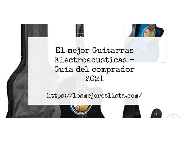 Los Mejores Guitarras Electroacusticas – Guía de compra, Opiniones y Comparativa del 2021 (España)