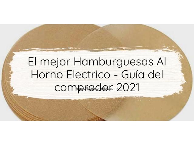 Los Mejores Hamburguesas Al Horno Electrico – Guía de compra, Opiniones y Comparativa del 2021 (España)