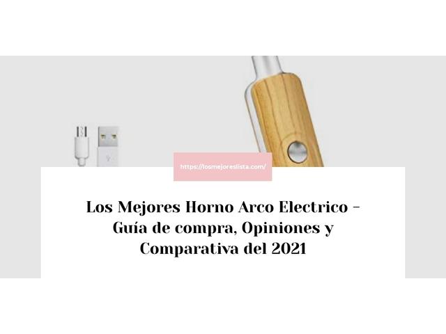 Los Mejores Horno Arco Electrico – Guía de compra, Opiniones y Comparativa del 2021 (España)