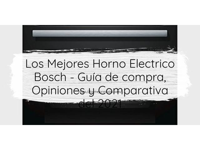 Los Mejores Horno Electrico Bosch – Guía de compra, Opiniones y Comparativa del 2021 (España)