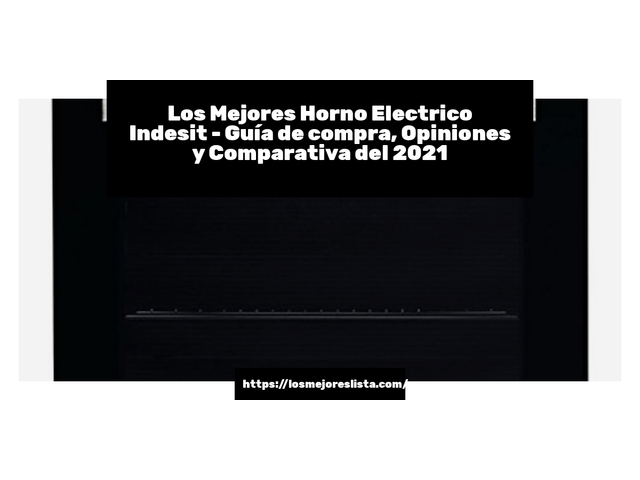Los Mejores Horno Electrico Indesit – Guía de compra, Opiniones y Comparativa del 2021 (España)