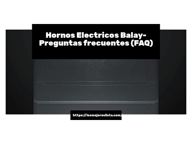 Los Mejores Hornos Electricos Balay – Guía de compra, Opiniones y Comparativa del 2021 (España)
