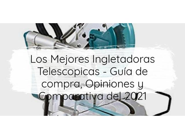 Los Mejores Ingletadoras Telescopicas – Guía de compra, Opiniones y Comparativa del 2021 (España)