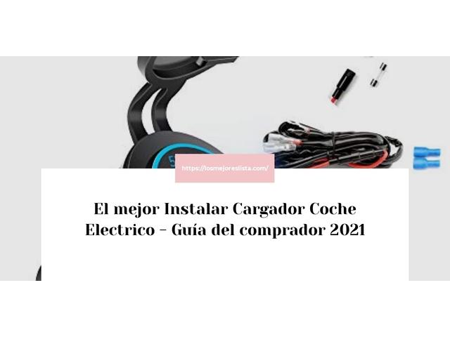 Los Mejores Instalar Cargador Coche Electrico – Guía de compra, Opiniones y Comparativa del 2021 (España)