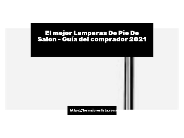 Los Mejores Lamparas De Pie De Salon – Guía de compra, Opiniones y Comparativa del 2021 (España)