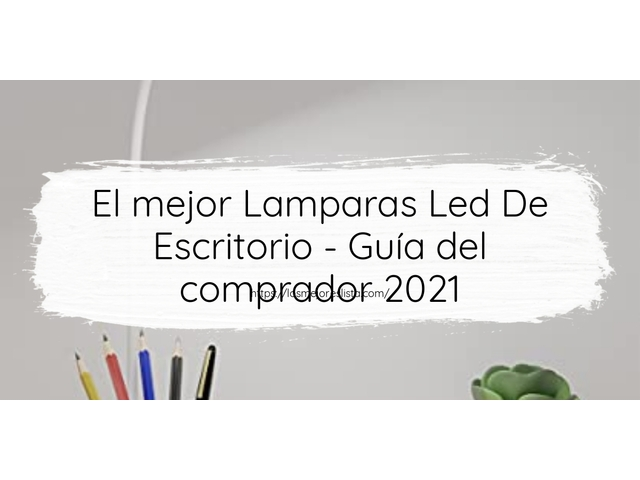Los Mejores Lamparas Led De Escritorio – Guía de compra, Opiniones y Comparativa del 2021 (España)