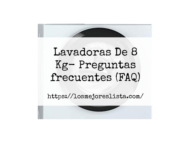 Los Mejores Lavadoras De 8 Kg – Guía de compra, Opiniones y Comparativa del 2021 (España)