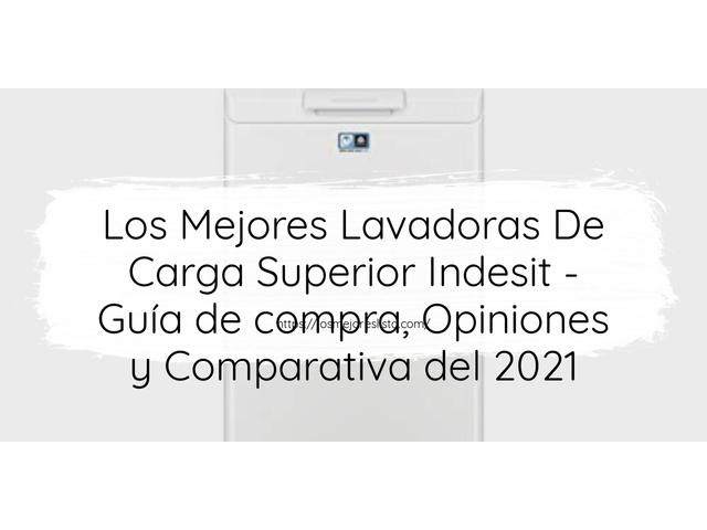 Los Mejores Lavadoras De Carga Superior Indesit – Guía de compra, Opiniones y Comparativa del 2021 (España)