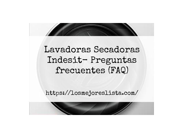 Los Mejores Lavadoras Secadoras Indesit – Guía de compra, Opiniones y Comparativa del 2021 (España)
