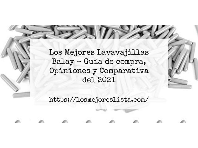 Los Mejores Lavavajillas Balay – Guía de compra, Opiniones y Comparativa del 2021 (España)