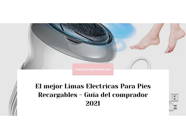 Los Mejores Limas Electricas Para Pies Recargables – Guía de compra, Opiniones y Comparativa del 2021 (España)