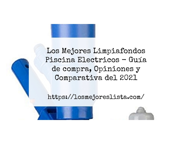 Los Mejores Limpiafondos Piscina Electricos – Guía de compra, Opiniones y Comparativa del 2021 (España)