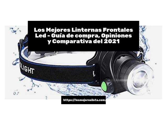 Los Mejores Linternas Frontales Led – Guía de compra, Opiniones y Comparativa del 2021 (España)