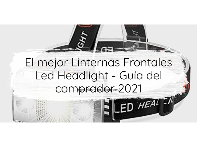 Los Mejores Linternas Frontales Led Headlight – Guía de compra, Opiniones y Comparativa del 2021 (España)