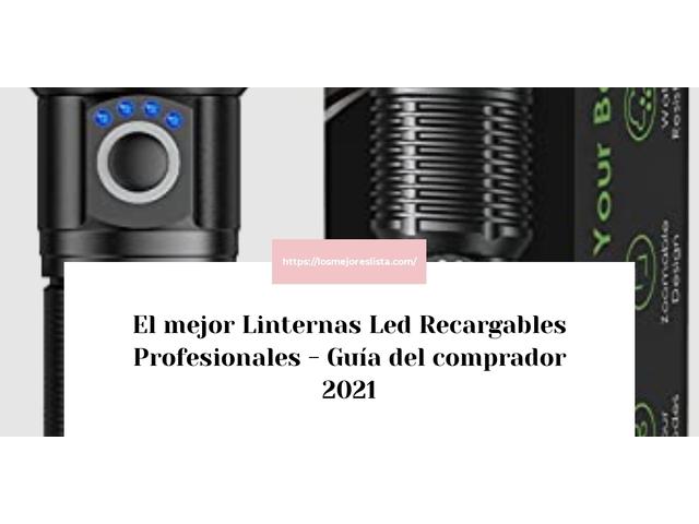 Los Mejores Linternas Led Recargables Profesionales – Guía de compra, Opiniones y Comparativa del 2021 (España)