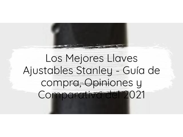 Los Mejores Llaves Ajustables Stanley – Guía de compra, Opiniones y Comparativa del 2021 (España)