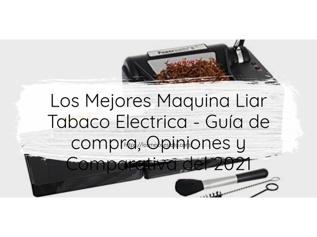 Los Mejores Maquina Liar Tabaco Electrica – Guía de compra, Opiniones y Comparativa del 2021 (España)