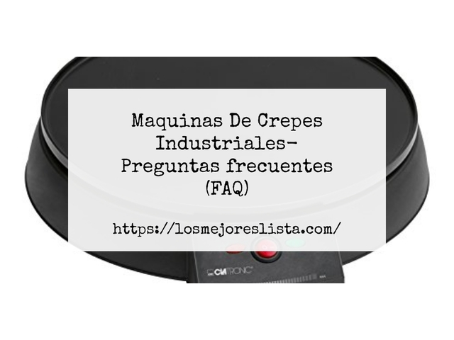 Los Mejores Maquinas De Crepes Industriales – Guía de compra, Opiniones y Comparativa del 2021 (España)