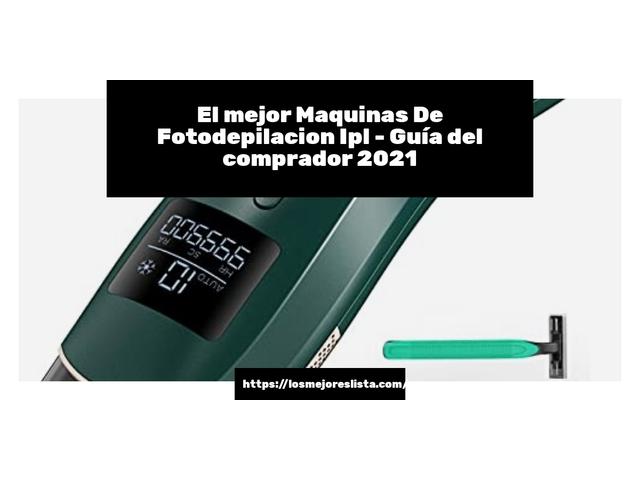 Los Mejores Maquinas De Fotodepilacion Ipl – Guía de compra, Opiniones y Comparativa del 2021 (España)