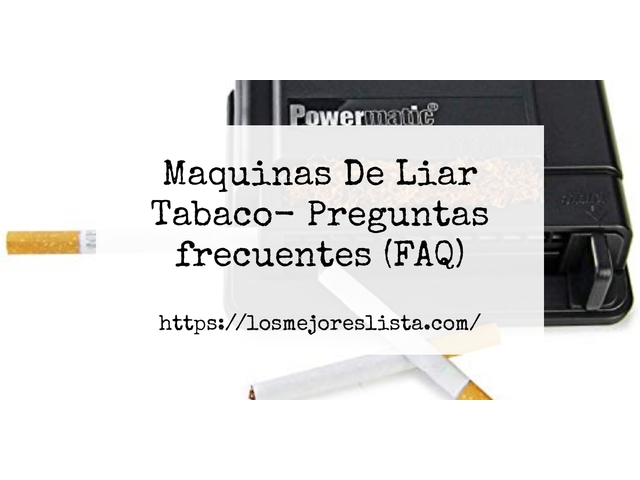 Los Mejores Maquinas De Liar Tabaco – Guía de compra, Opiniones y Comparativa del 2021 (España)