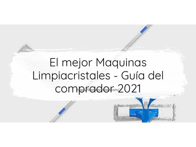 Los Mejores Maquinas Limpiacristales – Guía de compra, Opiniones y Comparativa del 2021 (España)