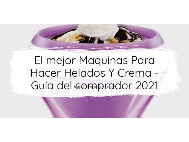 Los Mejores Maquinas Para Hacer Helados Y Crema – Guía de compra, Opiniones y Comparativa del 2021 (España)