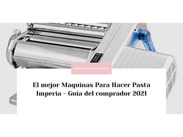 Los Mejores Maquinas Para Hacer Pasta Imperia – Guía de compra, Opiniones y Comparativa del 2021 (España)